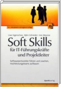Soft Skills für IT-Führungskräfte und Projektleiter: Softwareentwickler führen und coachen, Hochleistungsteams aufbauen, 2. Auflage 2011