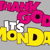Endlich Montag!